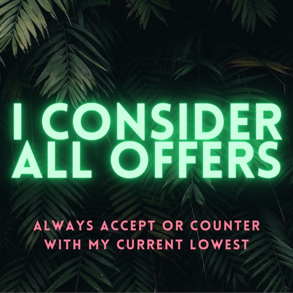 I accept or counter on all offers!